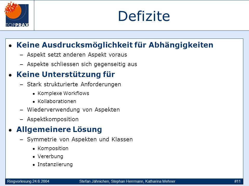 Ringvorlesung 24.6.2004Stefan Jähnichen, Stephan Herrmann, Katharina Mehner#11 Defizite Keine Ausdrucksmöglichkeit für Abhängigkeiten –Aspekt setzt an