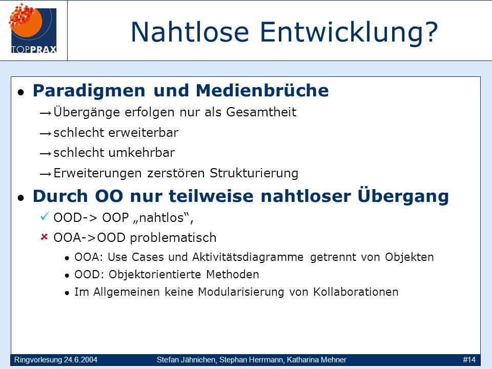 Ringvorlesung 24.6.2004Stefan Jähnichen, Stephan Herrmann, Katharina Mehner#14 Nahtlose Entwicklung? Paradigmen und Medienbrüche Übergänge erfolgen nu