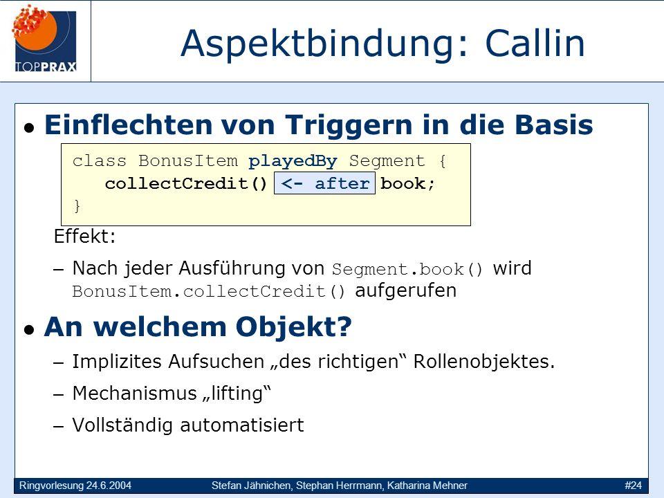 Ringvorlesung 24.6.2004Stefan Jähnichen, Stephan Herrmann, Katharina Mehner#24 Aspektbindung: Callin Einflechten von Triggern in die Basis class Bonus