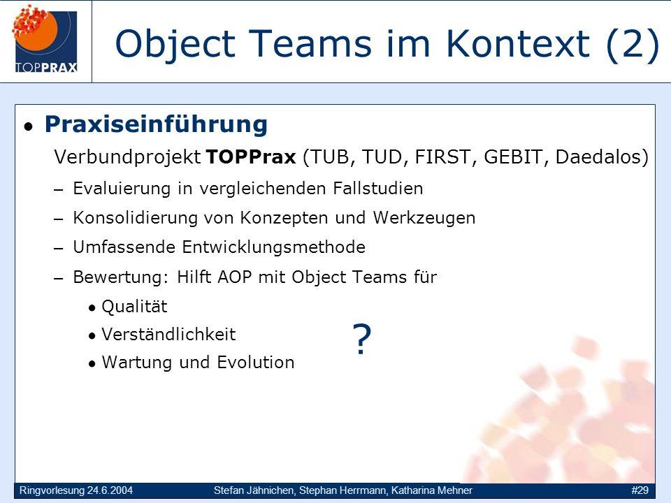 Ringvorlesung 24.6.2004Stefan Jähnichen, Stephan Herrmann, Katharina Mehner#29 Object Teams im Kontext (2) Praxiseinführung Verbundprojekt TOPPrax (TU