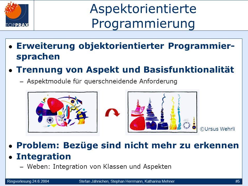 Ringvorlesung 24.6.2004Stefan Jähnichen, Stephan Herrmann, Katharina Mehner#5 Aspektorientierte Programmierung Erweiterung objektorientierter Programm