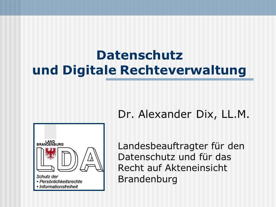 Datenschutz und Digitale Rechteverwaltung Dr. Alexander Dix, LL.M. Landesbeauftragter für den Datenschutz und für das Recht auf Akteneinsicht Brandenb