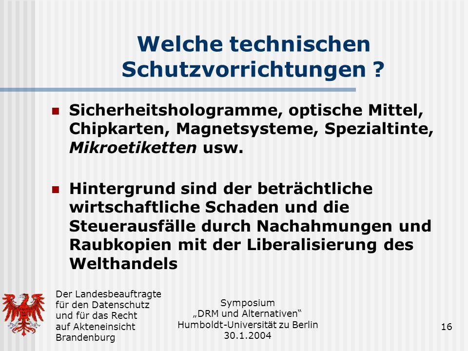 Der Landesbeauftragte für den Datenschutz und für das Recht auf Akteneinsicht Brandenburg Symposium DRM und Alternativen Humboldt-Universität zu Berlin 30.1.2004 16 Welche technischen Schutzvorrichtungen .