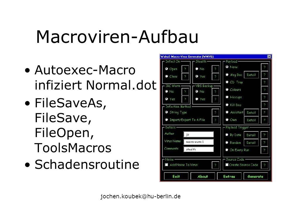 jochen.koubek@hu-berlin.de Macroviren-Aufbau Autoexec-Macro infiziert Normal.dot FileSaveAs, FileSave, FileOpen, ToolsMacros Schadensroutine