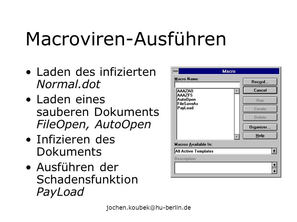 jochen.koubek@hu-berlin.de Macroviren-Ausführen Laden des infizierten Normal.dot Laden eines sauberen Dokuments FileOpen, AutoOpen Infizieren des Doku