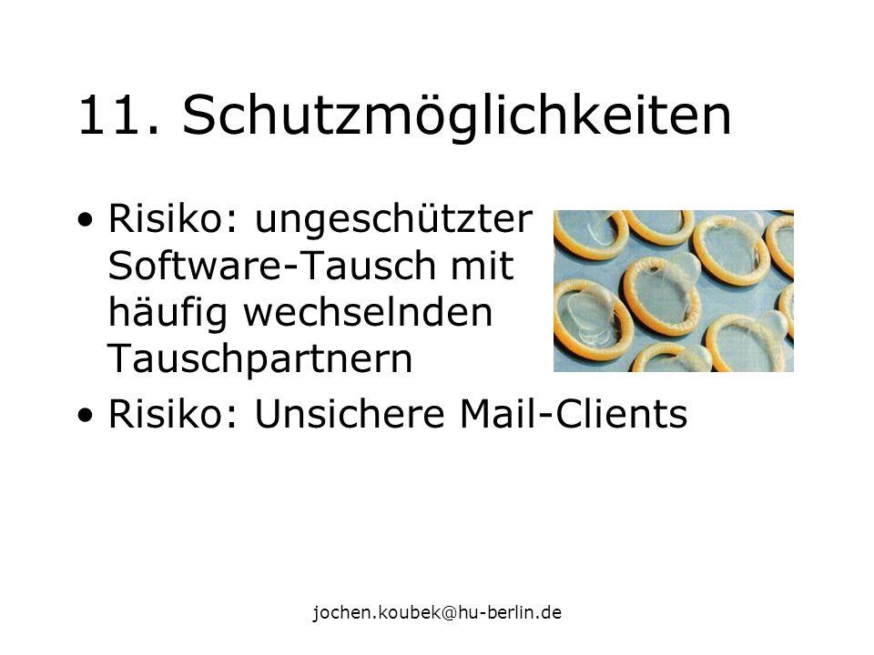 jochen.koubek@hu-berlin.de 11. Schutzmöglichkeiten Risiko: ungeschützter Software-Tausch mit häufig wechselnden Tauschpartnern Risiko: Unsichere Mail-