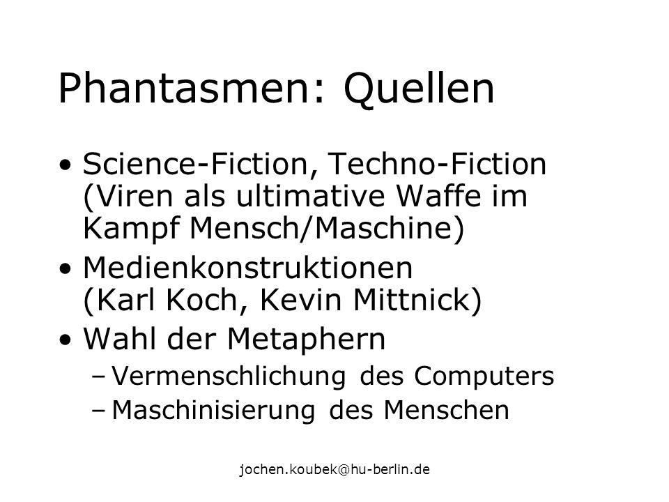 jochen.koubek@hu-berlin.de Phantasmen: Quellen Science-Fiction, Techno-Fiction (Viren als ultimative Waffe im Kampf Mensch/Maschine) Medienkonstruktio