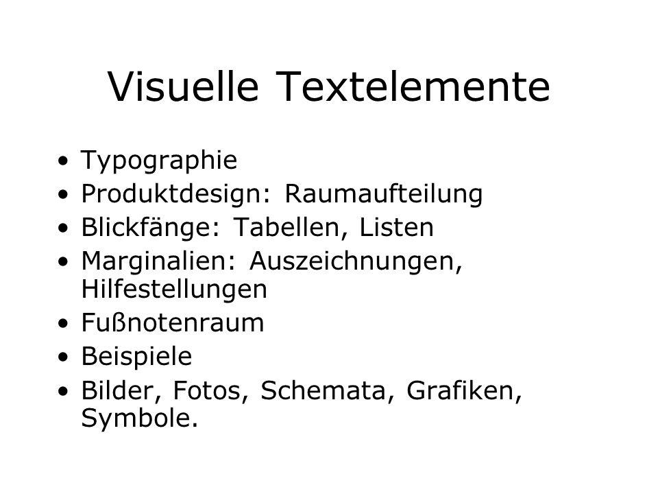 Visuelle Textelemente Typographie Produktdesign: Raumaufteilung Blickfänge: Tabellen, Listen Marginalien: Auszeichnungen, Hilfestellungen Fußnotenraum