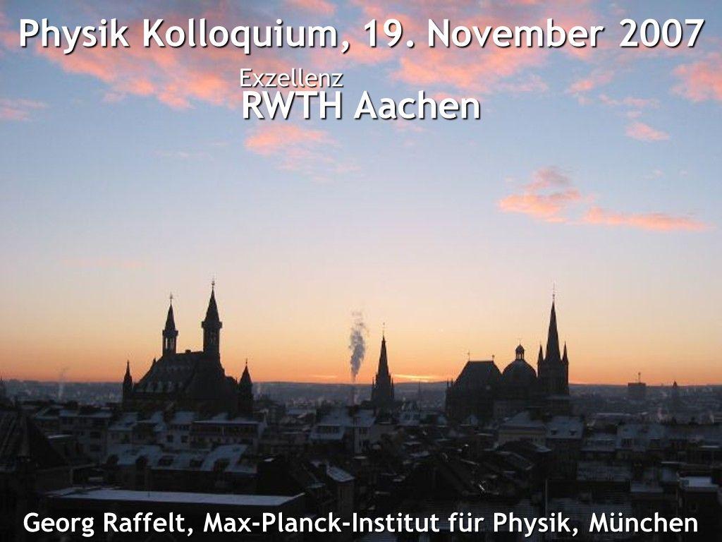 Georg Raffelt, Max-Planck-Institut für Physik, München Physik Kolloquium, 19.