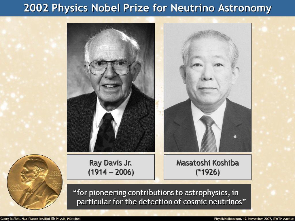 Georg Raffelt, Max-Planck-Institut für Physik, München Physik Kolloquium, 19. November 2007, RWTH Aachen 2002 Physics Nobel Prize for Neutrino Astrono
