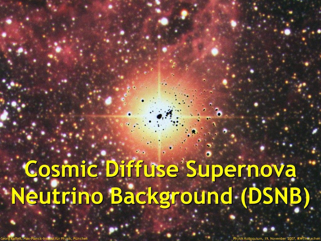 Georg Raffelt, Max-Planck-Institut für Physik, München Physik Kolloquium, 19. November 2007, RWTH Aachen Supernova Neutrinos 20 Jahre nach SN 1987A Ge