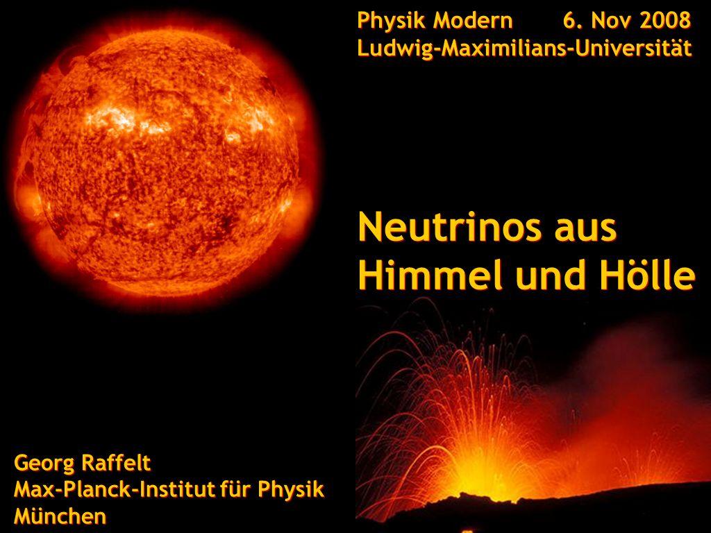 Georg Raffelt, Max-Planck-Institut für Physik, München Physik Modern, 6. Nov 2008, Ludwig-Maximilians-Universität München Neutrinos aus Himmel und Höl