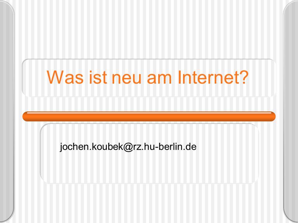 Was ist neu am Internet? jochen.koubek@rz.hu-berlin.de