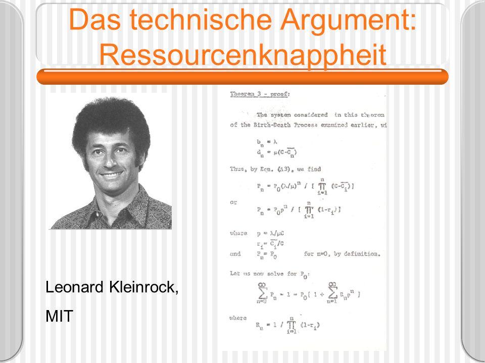 Das technische Argument: Ressourcenknappheit Leonard Kleinrock, MIT