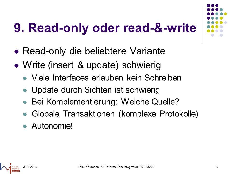 3.11.2005Felix Naumann, VL Informationsintegration, WS 06/0629 9. Read-only oder read-&-write Read-only die beliebtere Variante Write (insert & update