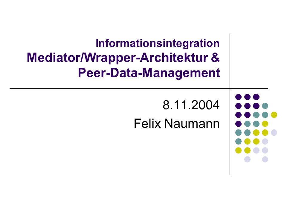 8.11.2005Felix Naumann, VL Informationsintegration, WS 05/062 Überblick Mediator-Wrapper Architektur Gio Wiederholds Definitionen Konfigurationen Mediatoren Wrapper Peer-Data-Management Architektur Anwendungen