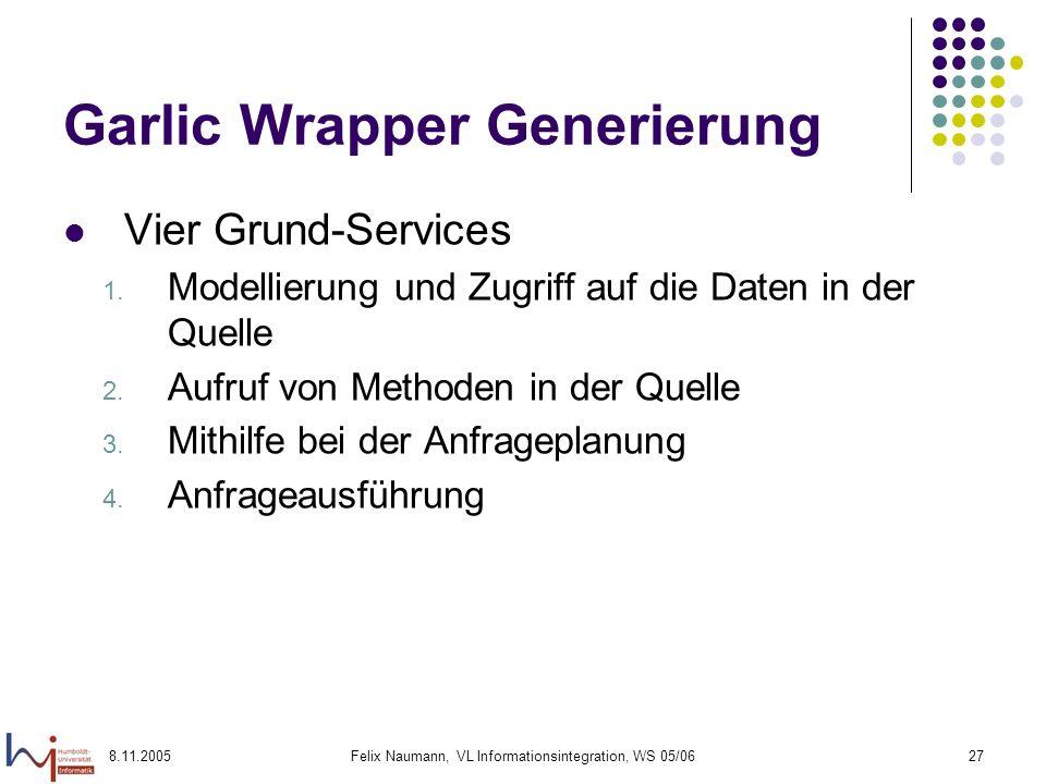 8.11.2005Felix Naumann, VL Informationsintegration, WS 05/0627 Garlic Wrapper Generierung Vier Grund-Services 1.