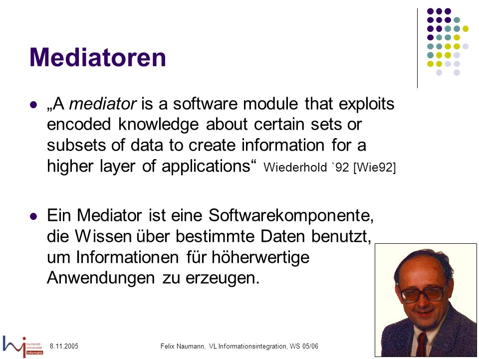 8.11.2005Felix Naumann, VL Informationsintegration, WS 05/0615 Integration mit Mediatoren