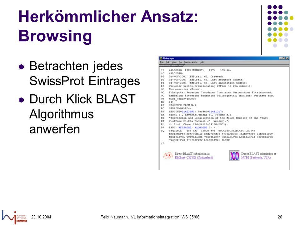 20.10.2004Felix Naumann, VL Informationsintegration, WS 05/0626 Herkömmlicher Ansatz: Browsing Betrachten jedes SwissProt Eintrages Durch Klick BLAST