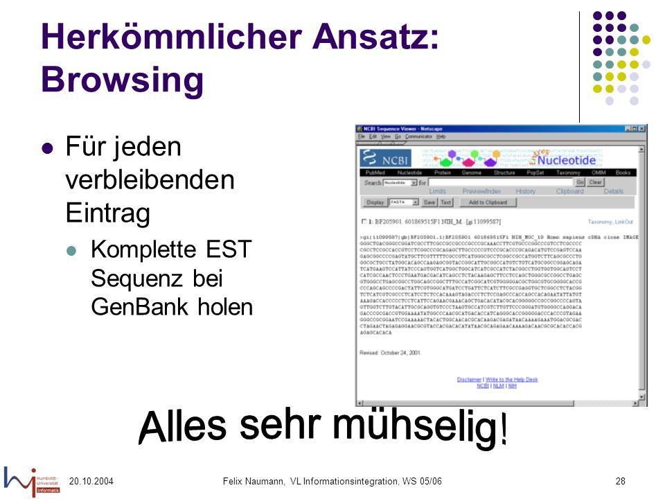 20.10.2004Felix Naumann, VL Informationsintegration, WS 05/0628 Herkömmlicher Ansatz: Browsing Für jeden verbleibenden Eintrag Komplette EST Sequenz b
