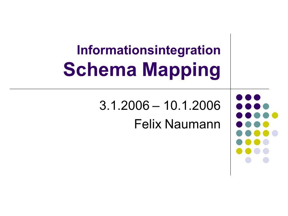 Informationsintegration Schema Mapping 3.1.2006 – 10.1.2006 Felix Naumann