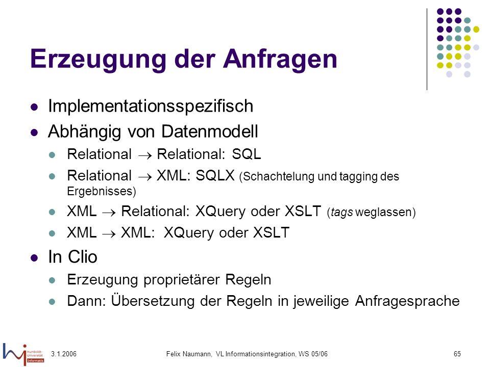 3.1.2006Felix Naumann, VL Informationsintegration, WS 05/0665 Erzeugung der Anfragen Implementationsspezifisch Abhängig von Datenmodell Relational Rel