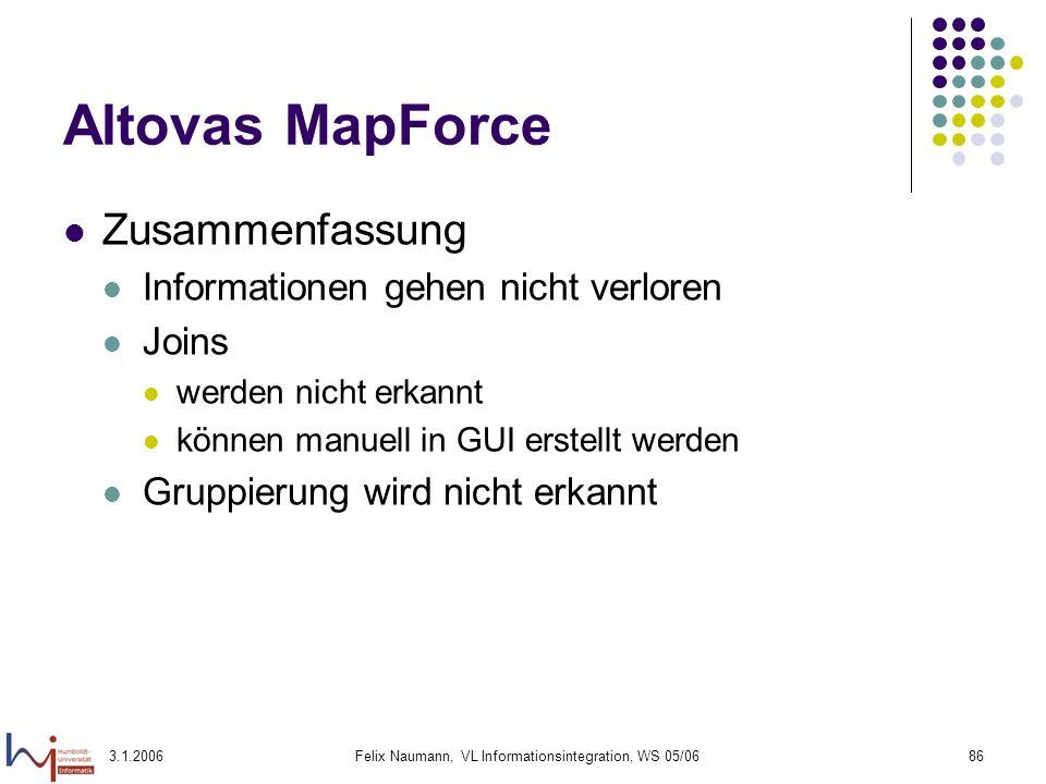 3.1.2006Felix Naumann, VL Informationsintegration, WS 05/0686 Altovas MapForce Zusammenfassung Informationen gehen nicht verloren Joins werden nicht e