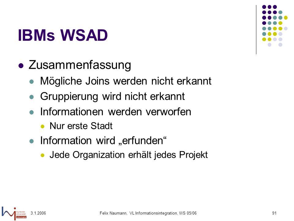 3.1.2006Felix Naumann, VL Informationsintegration, WS 05/0691 IBMs WSAD Zusammenfassung Mögliche Joins werden nicht erkannt Gruppierung wird nicht erk