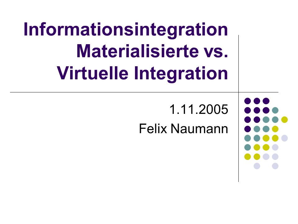 Informationsintegration Materialisierte vs. Virtuelle Integration 1.11.2005 Felix Naumann