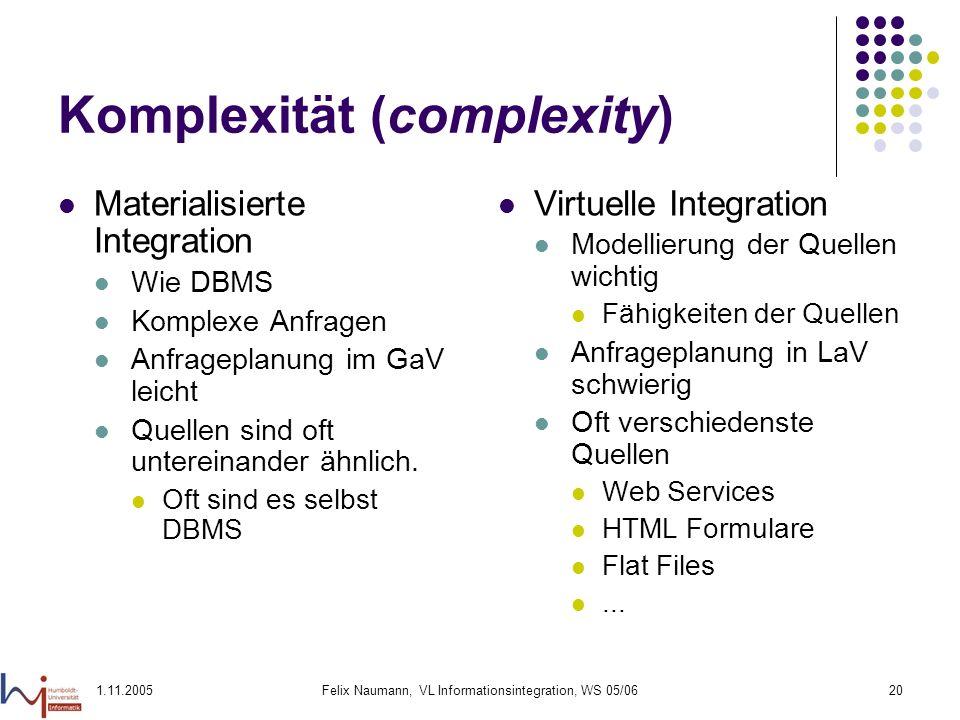 1.11.2005Felix Naumann, VL Informationsintegration, WS 05/0620 Komplexität (complexity) Materialisierte Integration Wie DBMS Komplexe Anfragen Anfrage