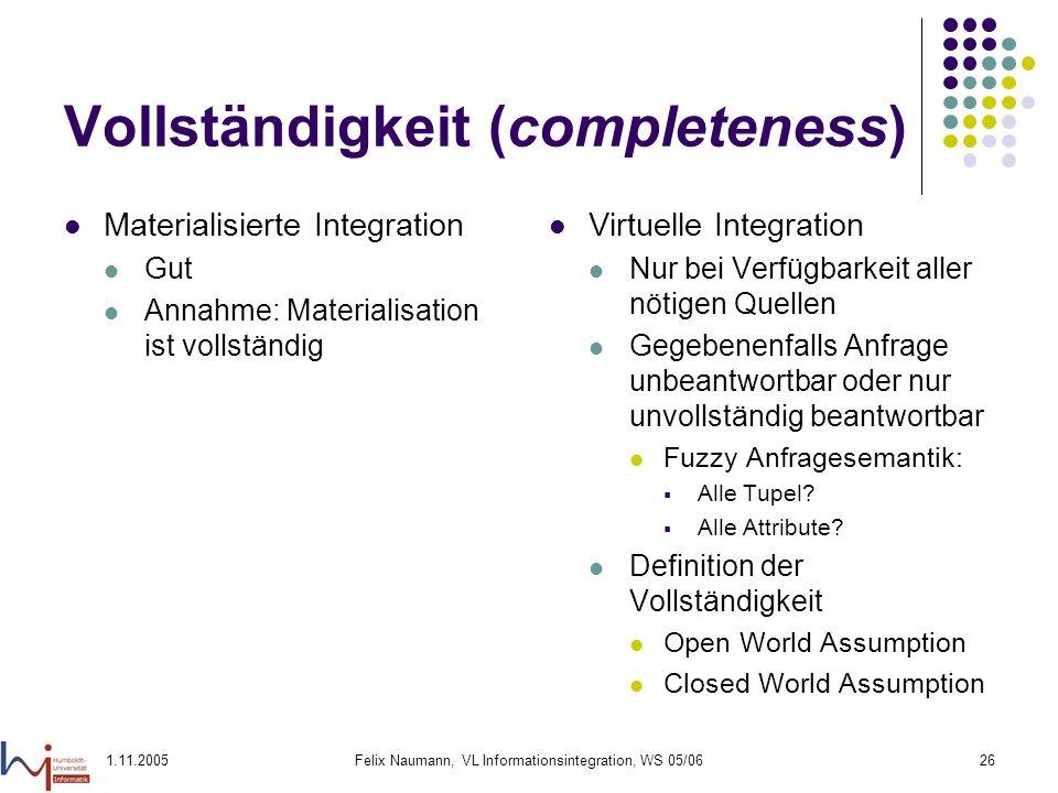 1.11.2005Felix Naumann, VL Informationsintegration, WS 05/0626 Vollständigkeit (completeness) Materialisierte Integration Gut Annahme: Materialisation