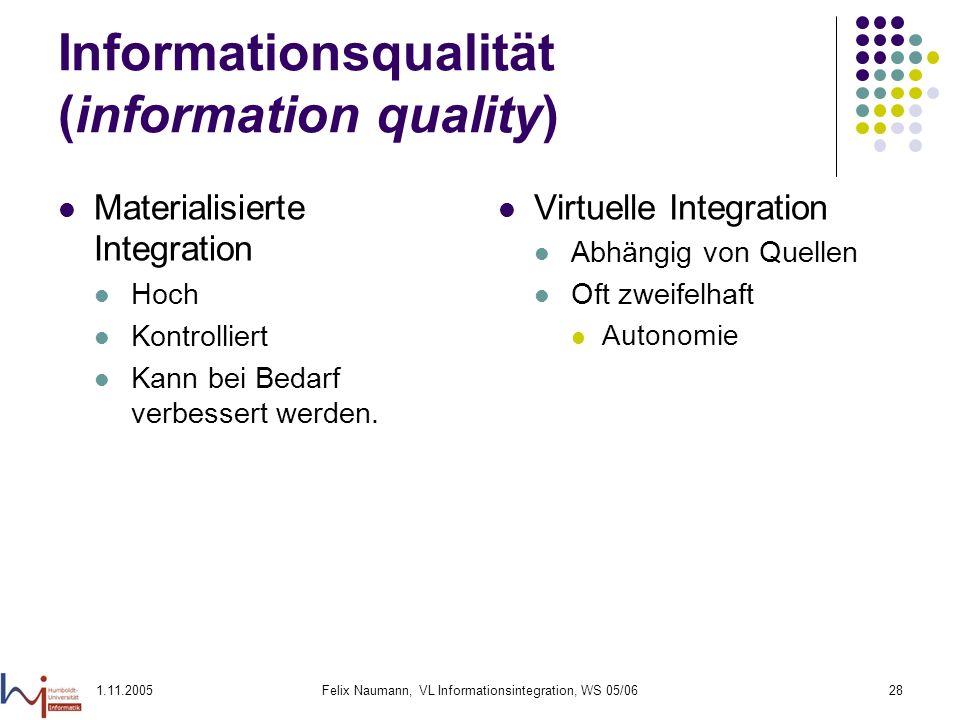 1.11.2005Felix Naumann, VL Informationsintegration, WS 05/0628 Informationsqualität (information quality) Materialisierte Integration Hoch Kontrollier