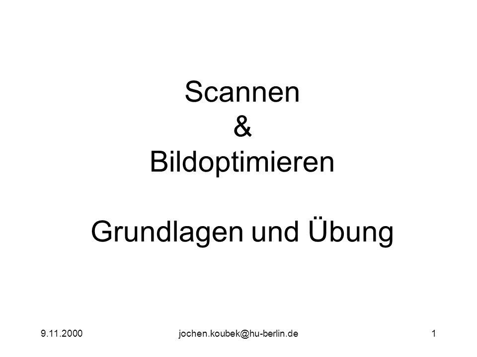 9.11.2000jochen.koubek@hu-berlin.de1 Scannen & Bildoptimieren Grundlagen und Übung