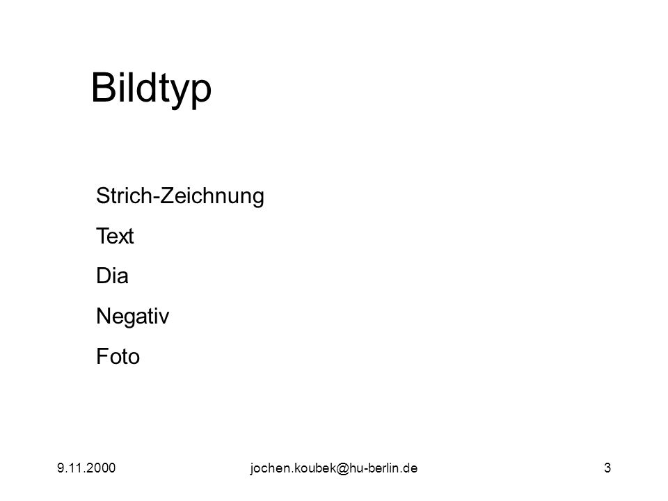 9.11.2000jochen.koubek@hu-berlin.de3 Bildtyp Strich-Zeichnung Text Dia Negativ Foto