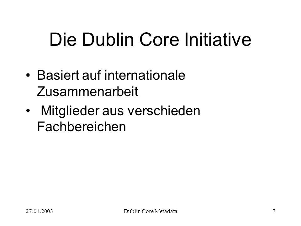 27.01.2003Dublin Core Metadata8 Elemente und Qualifier Dublin Core Metadata Element Set in verschiedene Syntaxformate darstellbar (z.B.