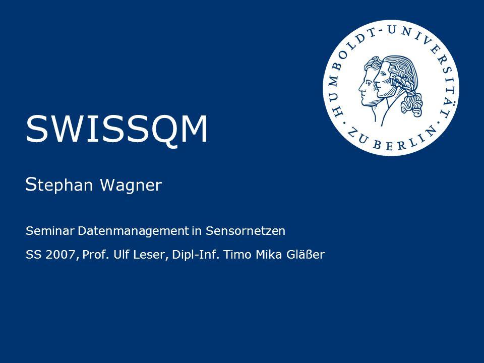 SWISSQM S tephan Wagner Seminar Datenmanagement in Sensornetzen SS 2007, Prof.