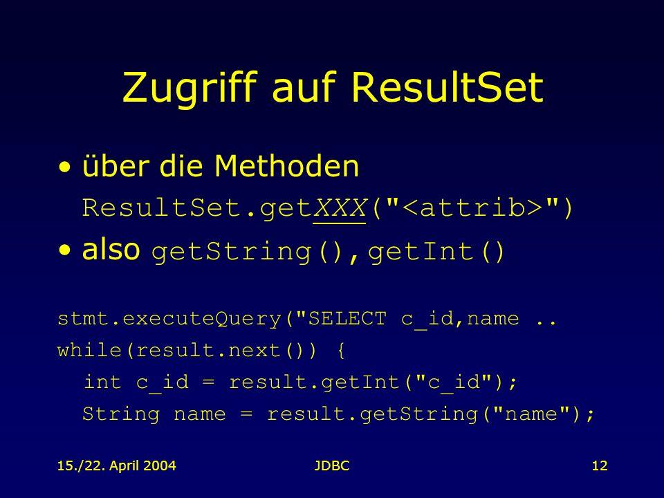 15./22. April 2004JDBC12 Zugriff auf ResultSet über die Methoden ResultSet.getXXX(