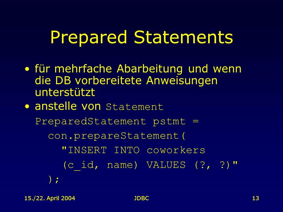 15./22. April 2004JDBC13 Prepared Statements für mehrfache Abarbeitung und wenn die DB vorbereitete Anweisungen unterstützt anstelle von Statement Pre