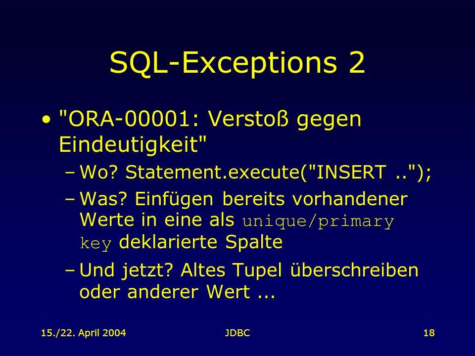 15./22. April 2004JDBC18 SQL-Exceptions 2 ORA-00001: Verstoß gegen Eindeutigkeit –Wo.