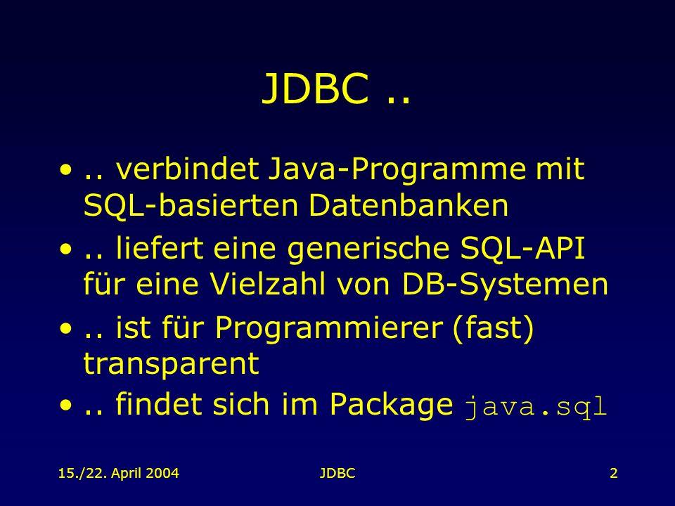 15./22. April 2004JDBC2 JDBC.... verbindet Java-Programme mit SQL-basierten Datenbanken.. liefert eine generische SQL-API für eine Vielzahl von DB-Sys