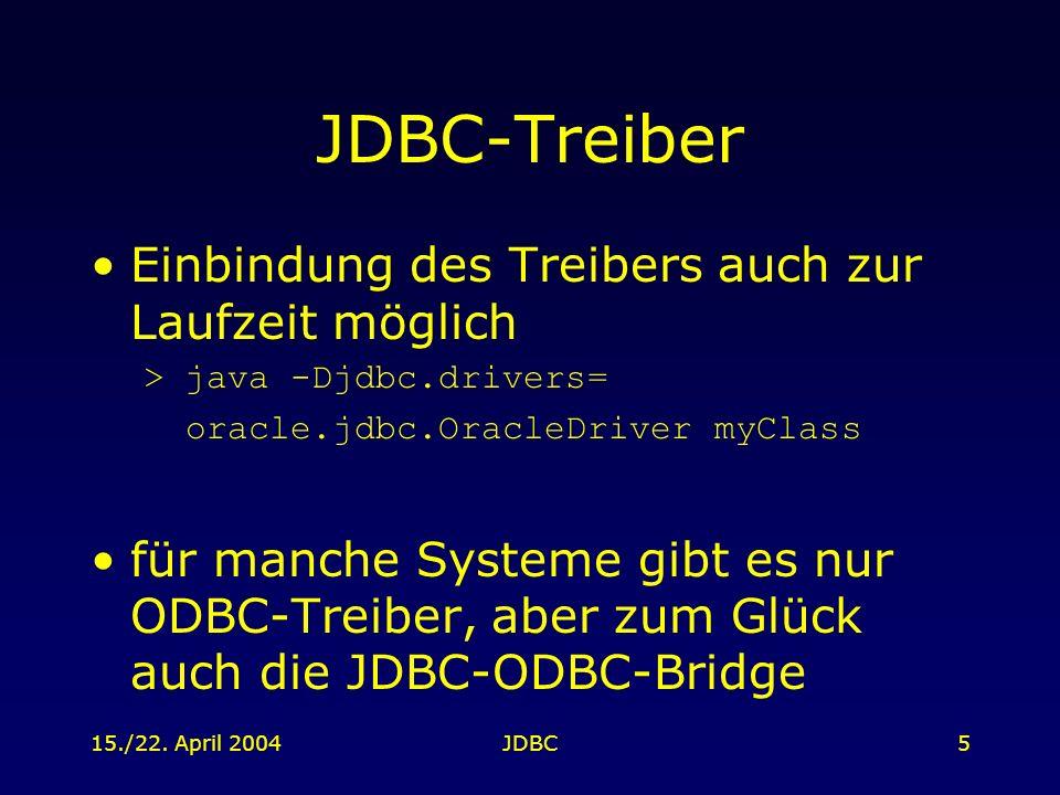 15./22. April 2004JDBC5 JDBC-Treiber Einbindung des Treibers auch zur Laufzeit möglich > java -Djdbc.drivers= oracle.jdbc.OracleDriver myClass für man