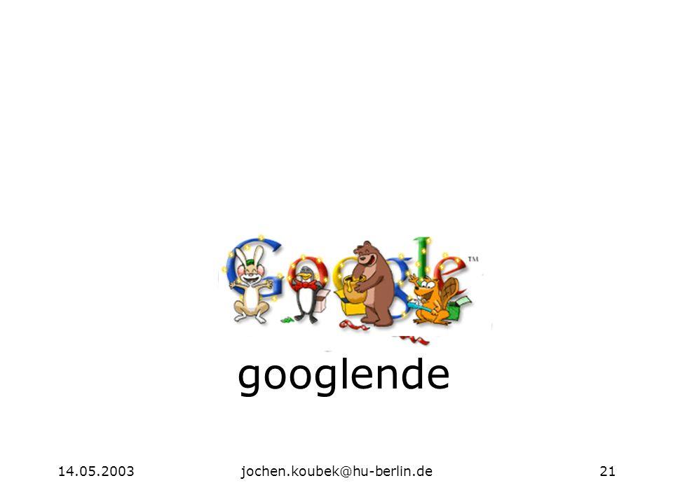 14.05.2003jochen.koubek@hu-berlin.de21 googlende