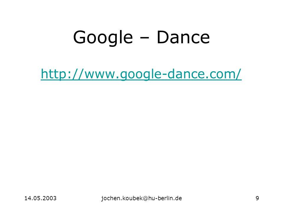 14.05.2003jochen.koubek@hu-berlin.de9 Google – Dance http://www.google-dance.com/