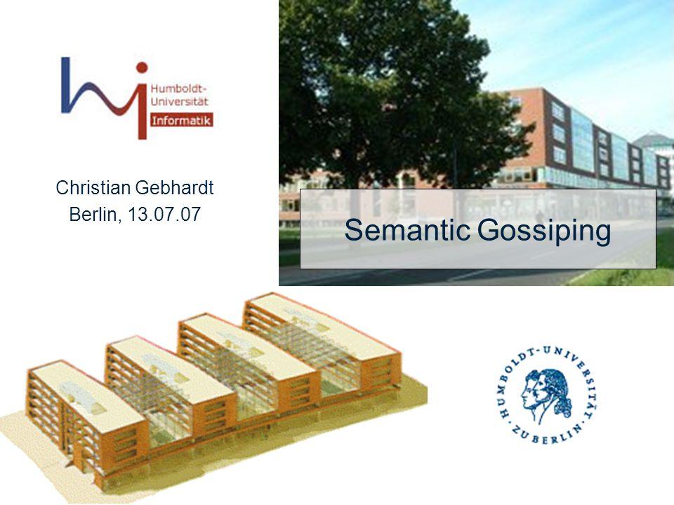 Semantic Gossiping Christian Gebhardt Berlin, 13.07.07