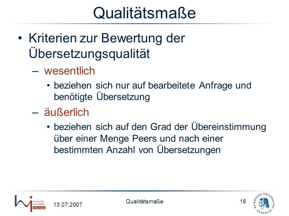 13.07.2007 Qualitätsmaße16 Qualitätsmaße Kriterien zur Bewertung der Übersetzungsqualität – wesentlich beziehen sich nur auf bearbeitete Anfrage und b