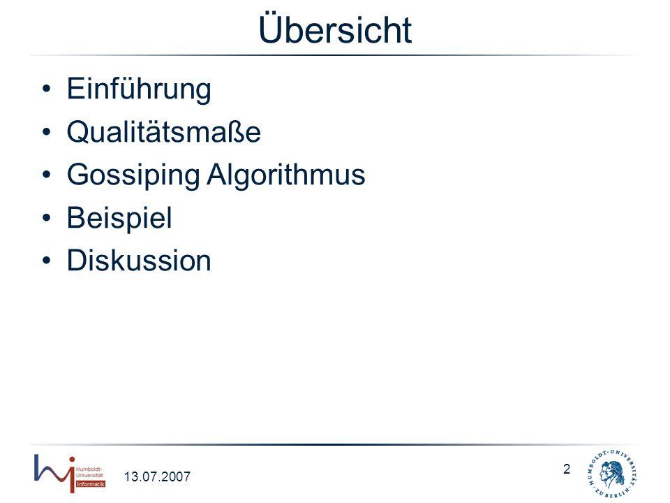 13.07.2007 2 Übersicht Einführung Qualitätsmaße Gossiping Algorithmus Beispiel Diskussion