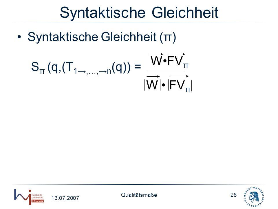 13.07.2007 Qualitätsmaße28 Syntaktische Gleichheit Syntaktische Gleichheit (π) S π (q,(T 1,…,n (q)) = WFV π