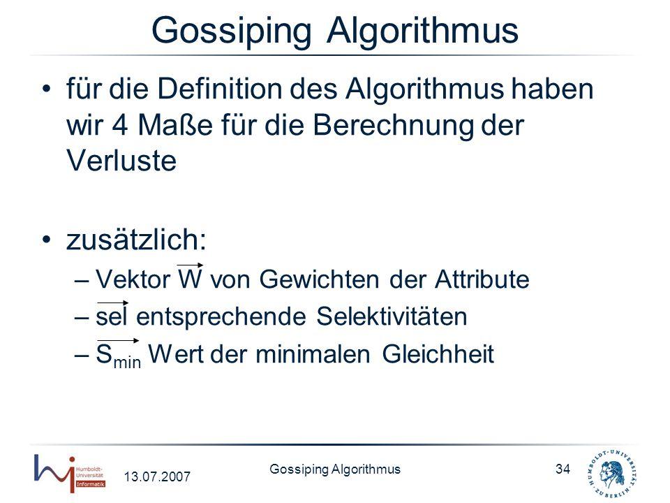 13.07.2007 Gossiping Algorithmus34 Gossiping Algorithmus für die Definition des Algorithmus haben wir 4 Maße für die Berechnung der Verluste zusätzlic
