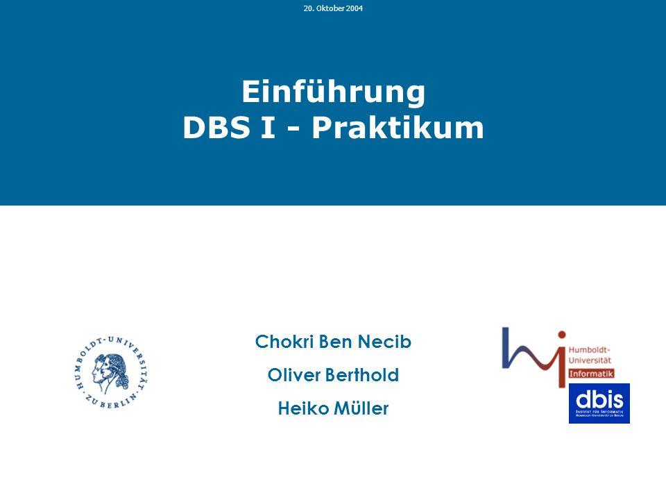 Einführung DBS I - Praktikum – 20.10.2004 http://www.dbis.informatik.hu-berlin.de /lehre/WS0304/DBSI/praktindex.html1 Einführung DBS I - Praktikum 20.