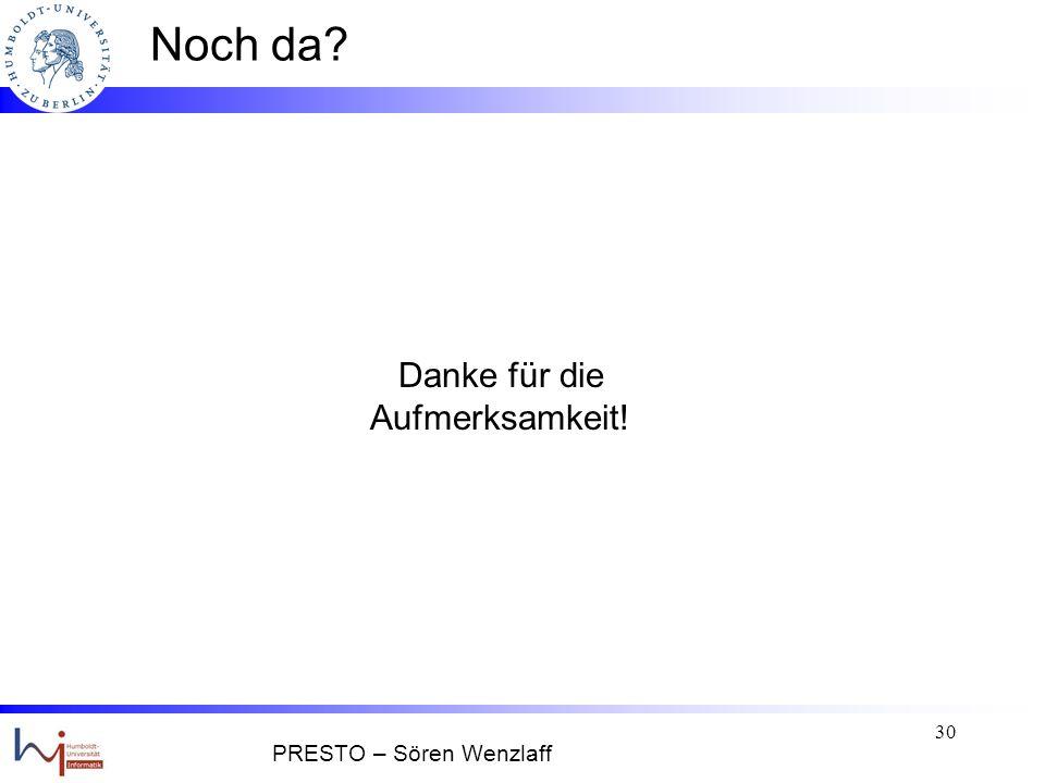 29 Teil 3: Zusammenfassung model-driven push & adaptive feedback asynchrone Verteilung der Rechenlast schnelle Antwortzeiten & hohe Datengüte PRESTO – Sören Wenzlaff